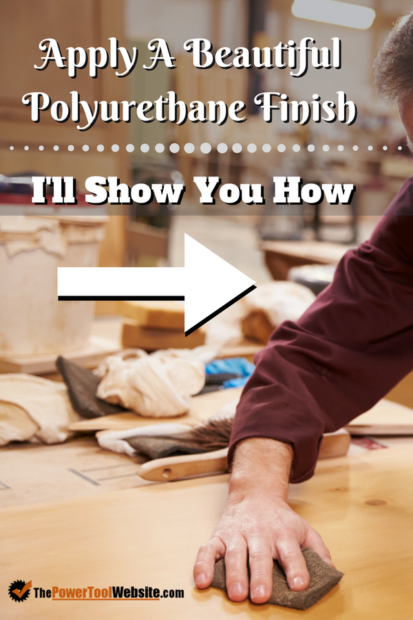 How To Apply Polyurethane - 4 Easy Steps To A Great Finish