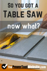 So you got a table saw, now what