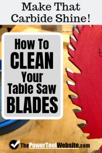 How to clean your table saw blades
