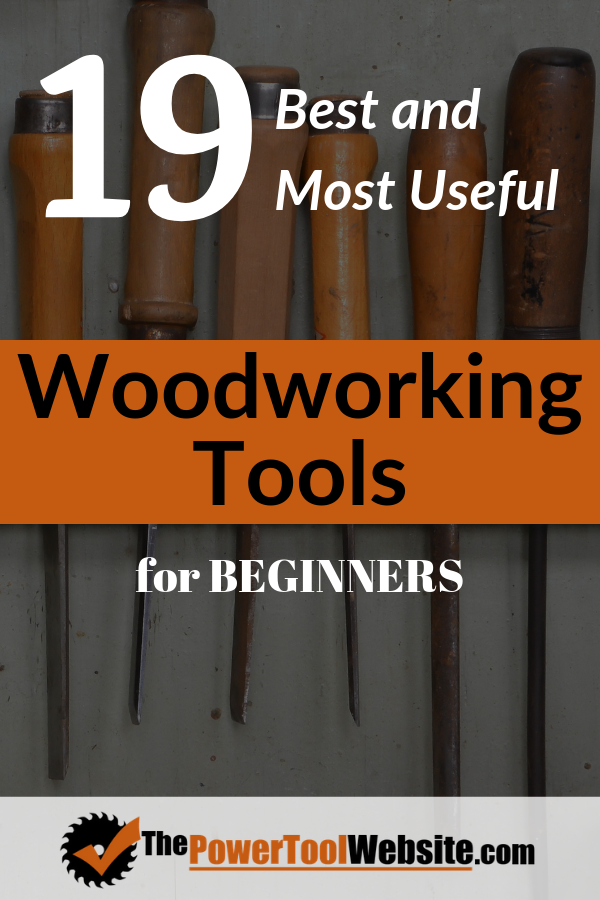19 Useful Woodworking Tools For Beginners, And Why You Need Them
