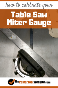 calibrate your miter gauge